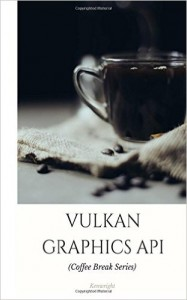 Buy the Vulkan Graphics API: in 20 Minutes (Coffee Break Series) book