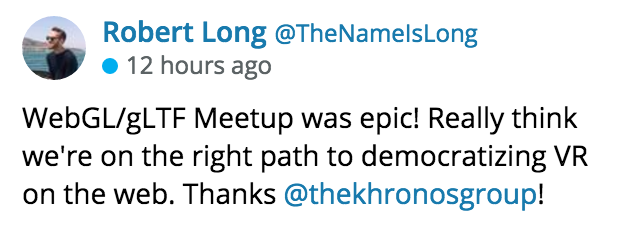 WebGL gLTF Meetup was epic! Really think we're on the right path to democratizing VR on the web. Thanks The Khronos Group