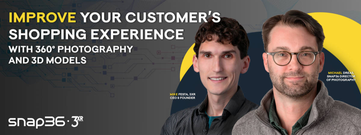 Webinar: Improve Your Customer's Shopping Experience with 360° Photography and 3D Models Banner